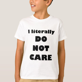 I literally DO NOT CARE T-Shirt