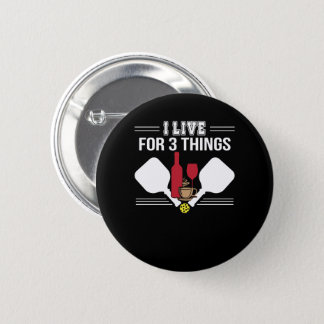 I Live 3 Things Coffee Wine Pickleball 2 Inch Round Button