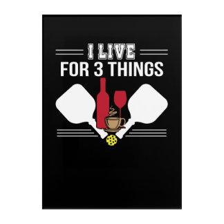I Live 3 Things Coffee Wine Pickleball Acrylic Print