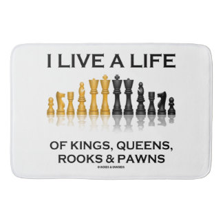 I Live A Life Of Kings, Queens, Rooks & Pawns Bath Mat