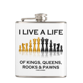 I Live A Life Of Kings, Queens, Rooks & Pawns Hip Flask
