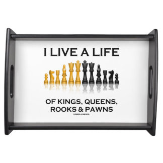 I Live A Life Of Kings, Queens, Rooks & Pawns Serving Tray