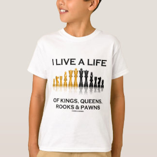 I Live A Life Of Kings, Queens, Rooks & Pawns T-Shirt