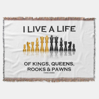 I Live A Life Of Kings, Queens, Rooks & Pawns Throw Blanket