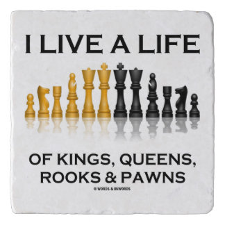 I Live A Life Of Kings, Queens, Rooks & Pawns Trivet