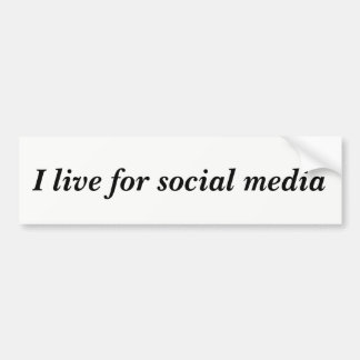I live for social media Quote Bumper Sticker