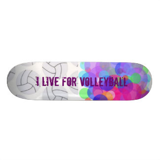 I LIVE FOR VOLLEYBALL SKATEBOARD DECK
