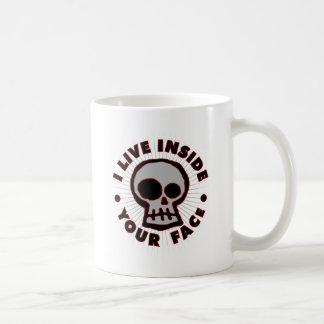 I Live Inside Your Face Coffee Mug