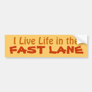I Live Life in the Fast Lane driving bumpersticker Bumper Sticker