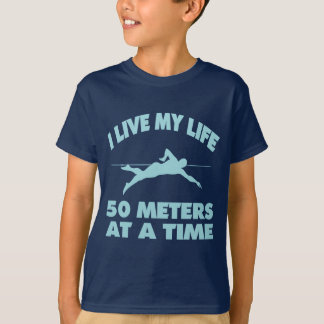 I LIVE MY LIFE FIFTY METERS AT A TIME T-Shirt