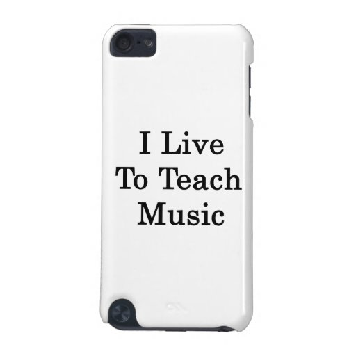 I Live To Teach Music iPod Touch (5th Generation) Cover