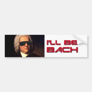 I ll be Bach bumper sticker