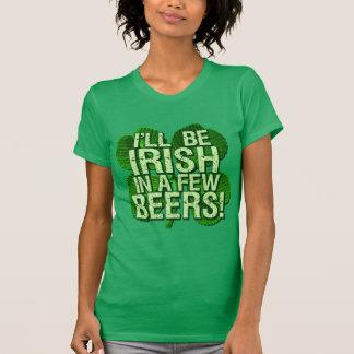 I ll Be Irish In Few Beers T Shirts