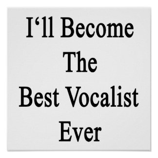 I ll Become The Best Vocalist Ever Poster