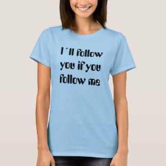 I´ll follow you if you follow me t-shirt