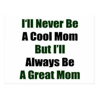 I ll Never Be A Cool Mom But I ll Always Be A Grea Post Card