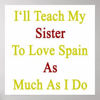I ll Teach My Sister To Love Spain As Much As I Do Print