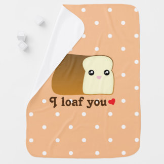 I Loaf You Cute Kawaii Bread Food Pun Unisex Baby Baby Blanket