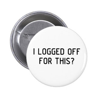 I Logged Off 2 Inch Round Button
