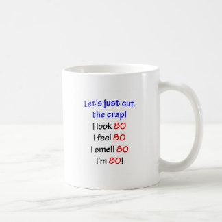 I look 80, I feel 80, I smell 80, I'm 80! Coffee Mug