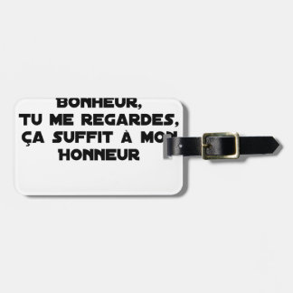 I LOOK AT you, THAT SUFFICES FOR MY HAPPINESS, you Luggage Tag