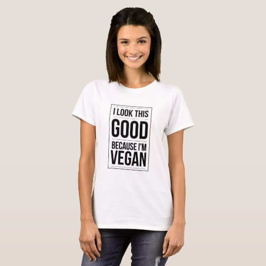 I Look This Good Because I'm Vegan T-Shirt