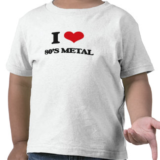 I Love 80'S METAL T Shirts
