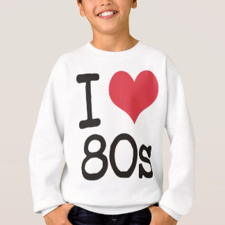I Love 80s Products & Designs! Sweatshirt
