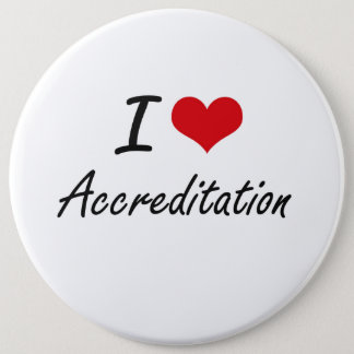 I Love Accreditation Artistic Design 6 Inch Round Button