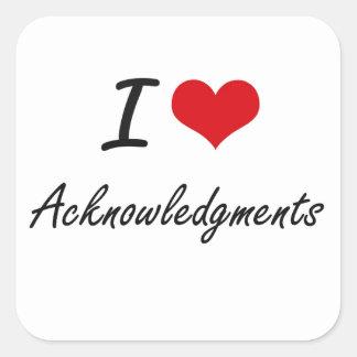 I Love Acknowledgments Artistic Design Square Sticker
