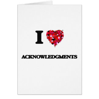 I Love Acknowledgments Greeting Card