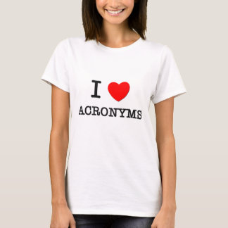 I Love Acronyms T-Shirt