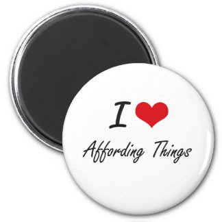 I Love Affording Things Artistic Design 2 Inch Round Magnet