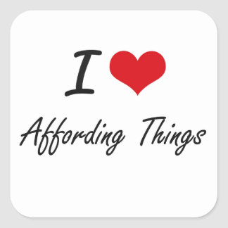 I Love Affording Things Artistic Design Square Sticker