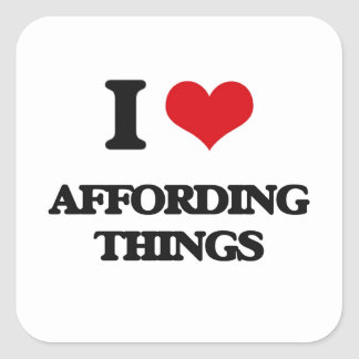 I Love Affording Things Square Sticker