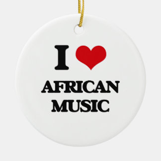 I Love AFRICAN MUSIC Ornaments