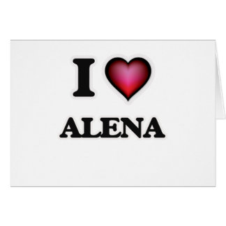 I Love Alena Card