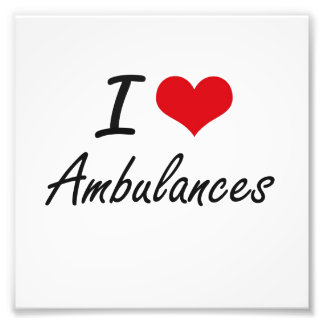 I Love Ambulances Artistic Design Photograph