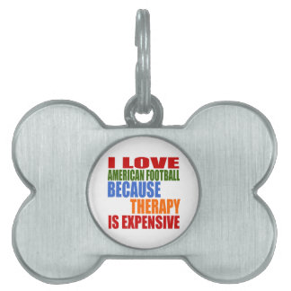 I Love American Football Because Therapy Is Expens Pet Name Tag