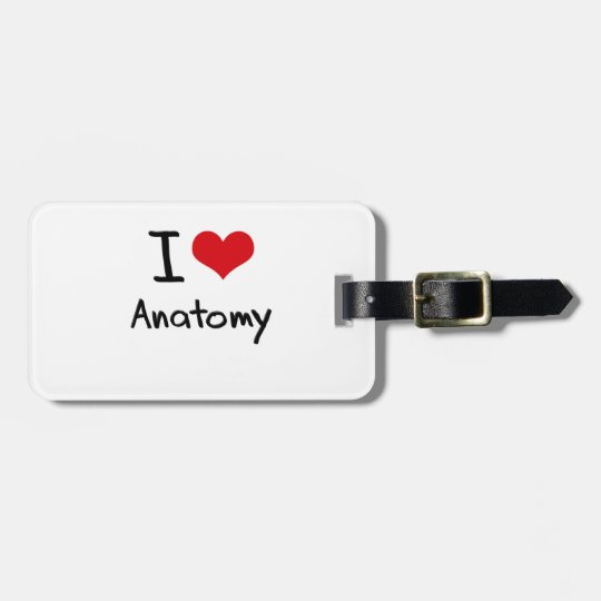 I love Anatomy Luggage Tag