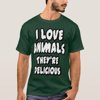 I love animals - they're delicious T-Shirt