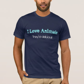 I Love Animals, They're delicious! T-Shirt