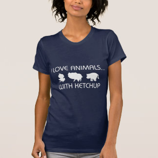 I Love Animals With Ketchup T Shirts