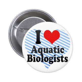 I Love Aquatic Biologists Pin
