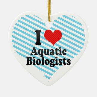 I Love Aquatic Biologists Ceramic Ornament