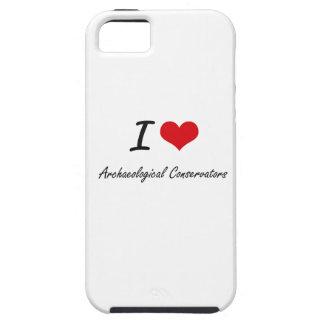 I love Archaeological Conservators iPhone 5 Case