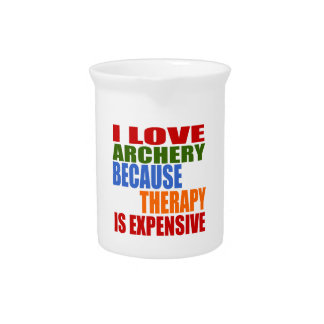 I Love Archery Because Therapy Is Expensive Beverage Pitchers