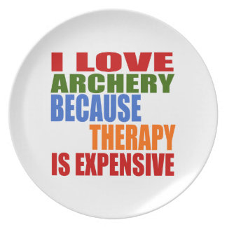I Love Archery Because Therapy Is Expensive Dinner Plates