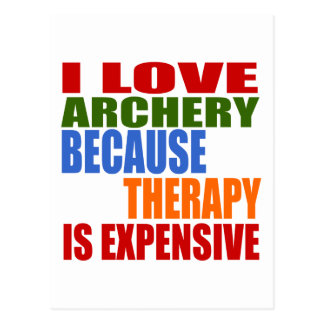 I Love Archery Because Therapy Is Expensive Postcard