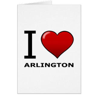 I LOVE ARLINGTON, TX - Texas Greeting Card